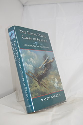 The Royal Flying Corps in France By Ralph Barker