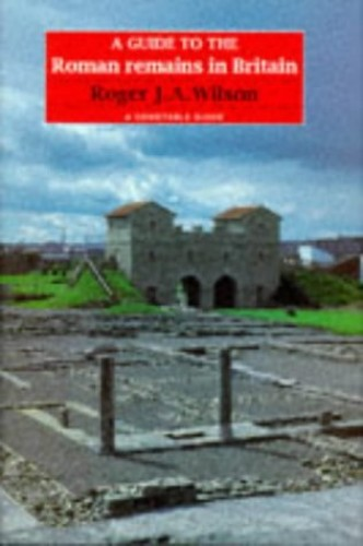 A Guide to the Roman Remains in Britain By R. J. A. Wilson
