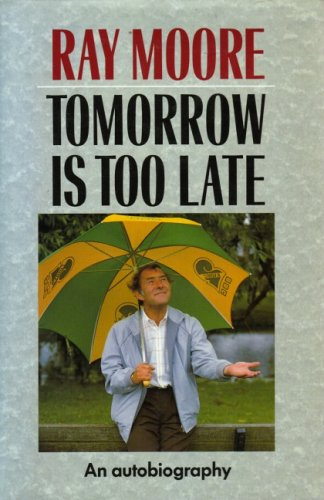 Tomorrow is Too Late By Ray Moore