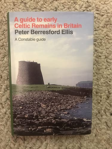 A Guide to Early Celtic Remains in Britain By Peter Berresford Ellis