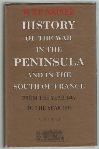 History of the War in the Peninsula and in the South of France from the Year 1807 to the Year 1814 By William Napier