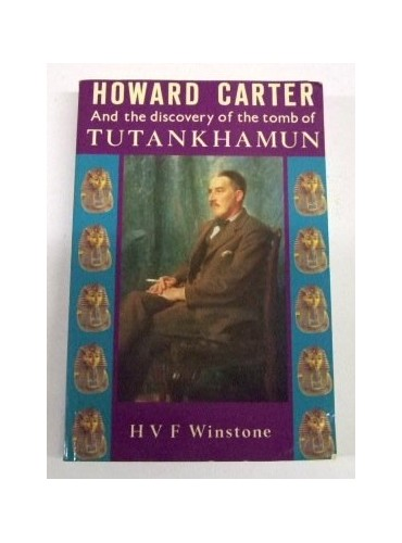 Howard Carter and the Discovery of the Tomb of Tutankhamun By H.V.F. Winstone