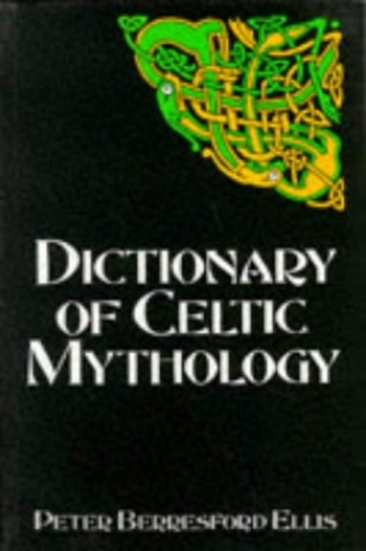 Dictionary of Celtic Mythology (Celtic interest) By Peter Berresford Ellis