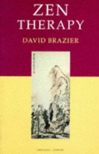 Zen Therapy: A Buddhist approach to psychotherapy (Psychology/self-help) By David Brazier
