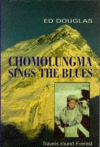 Chomolungma Sings the Blues By Ed Douglas