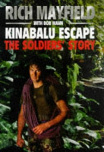 Kinabalu Escape: The Soldiers' Story By Rich Mayfield