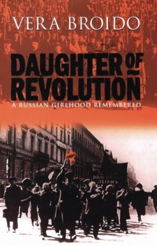 Daughter of the revolution: A Russian girlhood remembered By Vera Broido