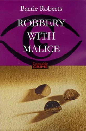 Robbery with Malice By Barrie Roberts