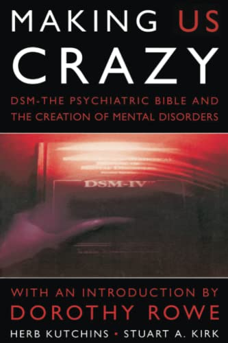 Making Us Crazy: DSM - The Psychiatric Bible and the Creation of Mental Disorders (Psychology/self-help) By Herb Kutchins