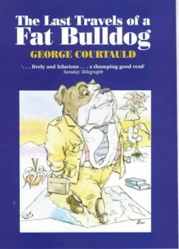 The Last Travels of a Fat Bulldog By George Courtauld