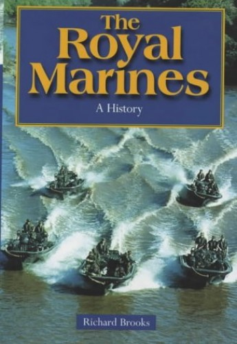 The Royal Marines: 1664 to the present: History of the Royal Marines 1664-2000 By Richard Brooks