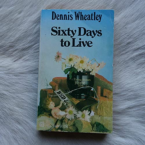 Sixty days to live By Dennis Wheatley