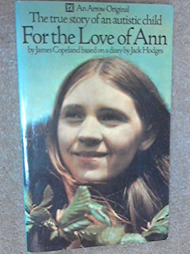 For the Love of Ann: The true story of an autistic child (An Arrow original) By James Copeland