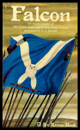 Falcon: The Autobiography of His Grace James IV, King of Scots By A.J. Stewart
