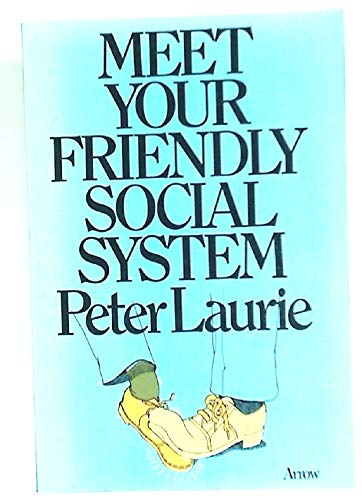 Meet Your Friendly Social System By Peter Laurie