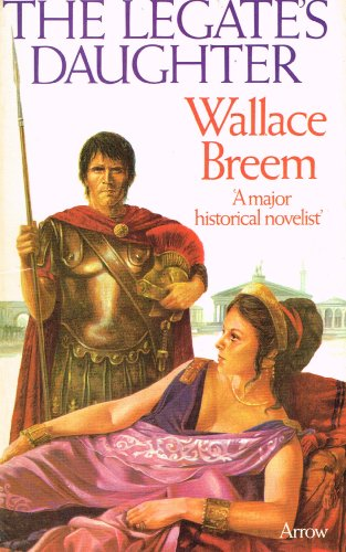 The Legate's Daughter : By Wallace Breem