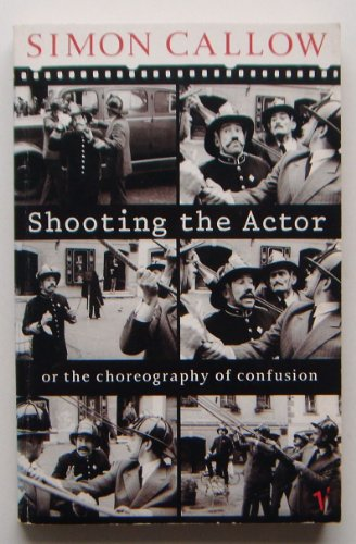 Shooting the Actor: Or the Choreography of Confusion By Simon Callow