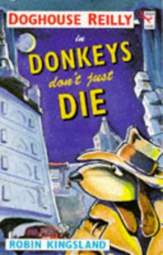 Doghouse Reilly in Donkeys Don't Just Die By Robin Kingsland