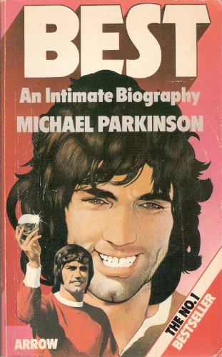 George Best: An Intimate Biography By Michael Parkinson