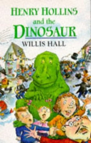 Henry Hollins and the Dinosaur By Willis Hall