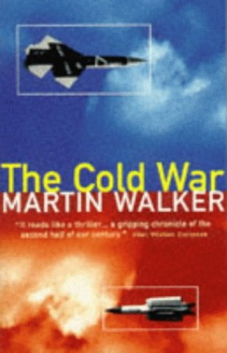 The Cold War and the Making of the Modern World by Martin Walker