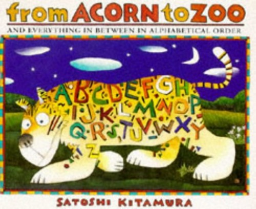 From Acorn to Zoo and Everything in Between in Alphabetical Order By Satoshi Kitamura