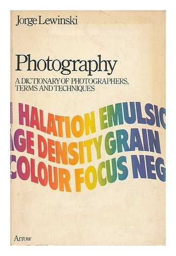 Photography: A Dictionary of Photographers, Terms and Techniques (Arrow reference series)
