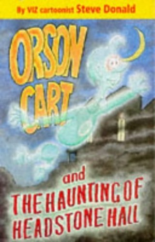 Orson Cart and The Haunting of Headstone Hall By Steve Donald