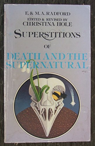 Encyclopedia of Superstitions: Superstitions of Death and the Supernatural By M.A. Radford
