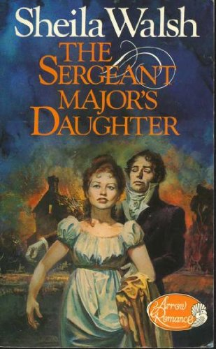 The Sergeant Major's Daughter (Arrow romance series) By Sheila Walsh