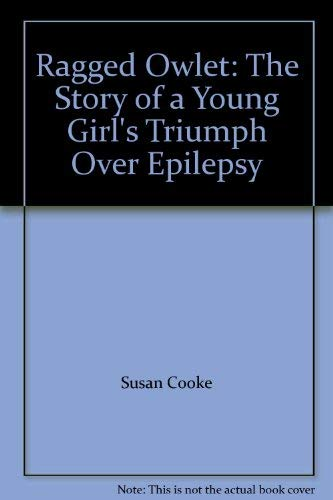 Ragged Owlet: The Story of a Young Girl's Triumph Over Epilepsy By Susan Cooke