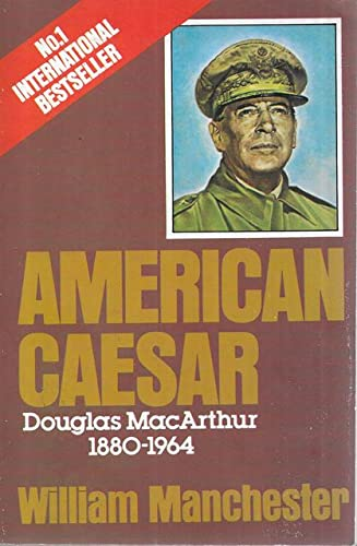 American Caesar: Douglas MacArthur, 1880-1964 By William Manchester