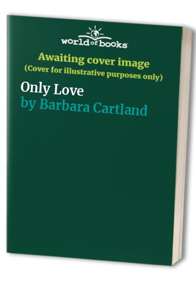 Only Love By Barbara Cartland