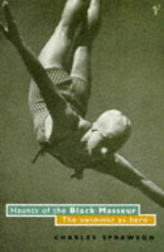 Haunts of the Black Masseur - The Swimmer as Hero By Charles Sprawson