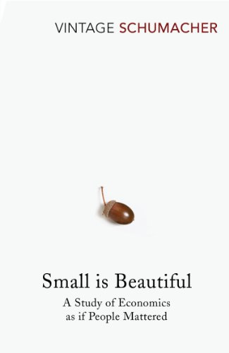 Small is Beautiful: Study of Economics as If People Mattered by E. F. Schumacher