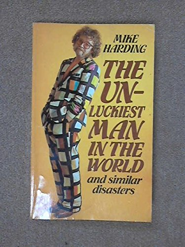 The Unluckiest Man in the World and Similar Disasters By Mike Harding