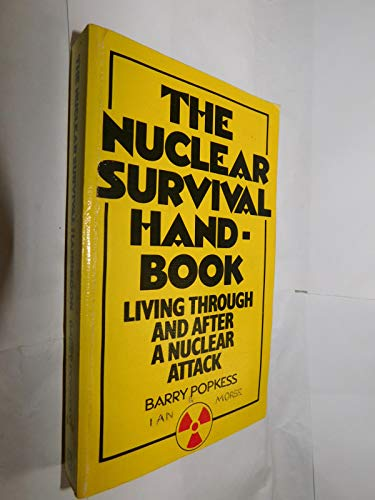 The Nuclear Survival Handbook: Living Through and After a Nuclear Attack By Barry Popkess
