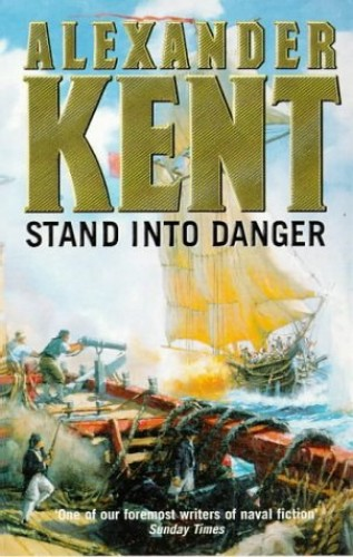 Stand into Danger By Alexander Kent