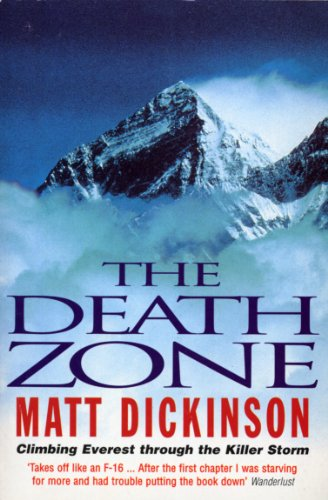 Death Zone: Climbing Everest Through the Killer Storm By Matt Dickinson