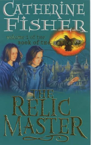 The Relic Master: Book Of The Crow 1 By Catherine Fisher