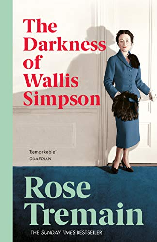 The Darkness of Wallis Simpson by Rose Tremain