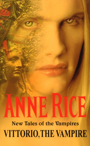 Vittorio, The Vampire (New Tales of the Vampires) By Anne Rice