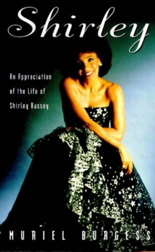 Shirley: Appreciation of the Life of Shirley Bassey By Muriel Burgess