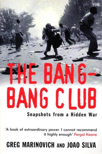 The Bang-bang Club: Snapshots from a Hidden War by Greg Marinovich
