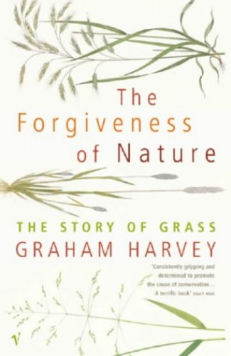 The Forgiveness of Nature: The Story of Grass By Graham Harvey