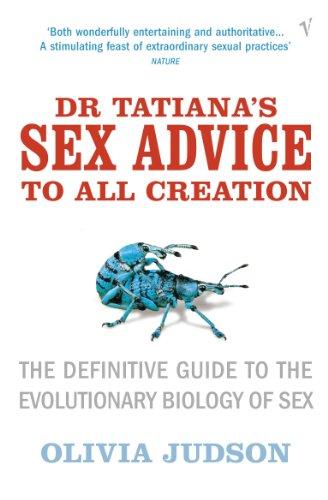 Dr Tatiana's Sex Advice to All Creation By Olivia Judson