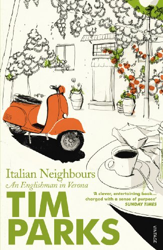 Italian Neighbours: An Englishman in Verona by Tim Parks