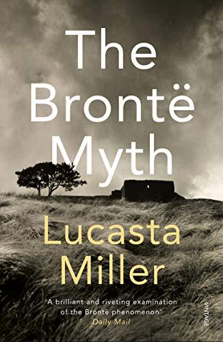 The Bronte Myth By Lucasta Miller