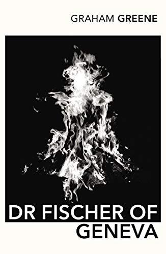 Dr Fischer of Geneva By Graham Greene