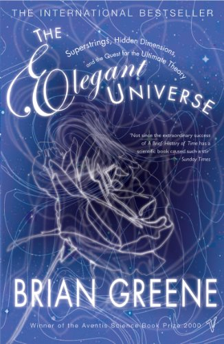 The Elegant Universe: Superstrings, Hidden Dimensions and the Quest for the Ultimate Theory By Brian Greene